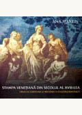 Stampa veneţiană din secolul al XVIII-lea. Difuziune europeană şi frecvenţa în colecţiile româneşti
