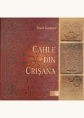 Cahle din Crişana. Piese din colecţia de etnografie a Muzeului Ţării Crişurilor