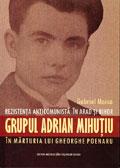 Rezistenţa anticomunistă în Arad şi Bihor. Grupul Adrian Mihuţiu în mărturia lui Gheorghe Poenaru