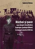 Război şi pace sau despre localitatea Sudrigiu (judeţul Bihor) în lungul secol al XX-lea