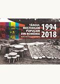 Târgul meşterilor populari din România (1994-2018). Muzeul Ţării Crişurilor din Oradea