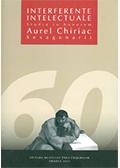 Interferenţe intelectuale: studia in honorem Aurel Chiriac sexagenarii