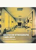 Secţia de etnografie 1964-2014. O cronică în imagini
