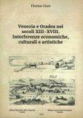 Venezia e Oradea nei secoli XIII-XVIII. Interferenze economiche, culturali e artistiche